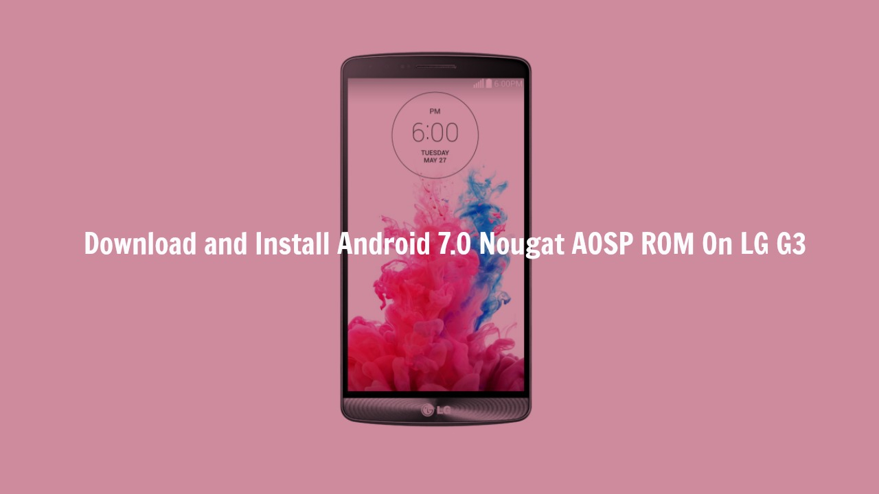 Download install aosp android 9. 0 pie update for lg g3.