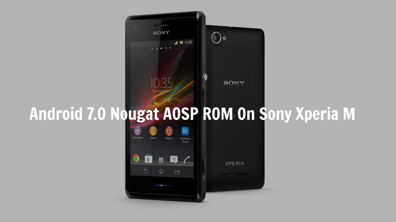 Download & Install Android 7.0 Nougat AOSP ROM On Sony Xperia M