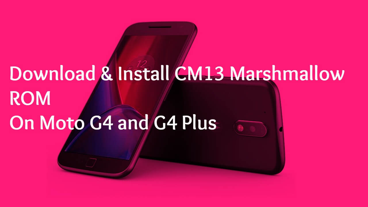 Download & Install CM13 Marshmallow ROM On Moto G4 and G4 Plus