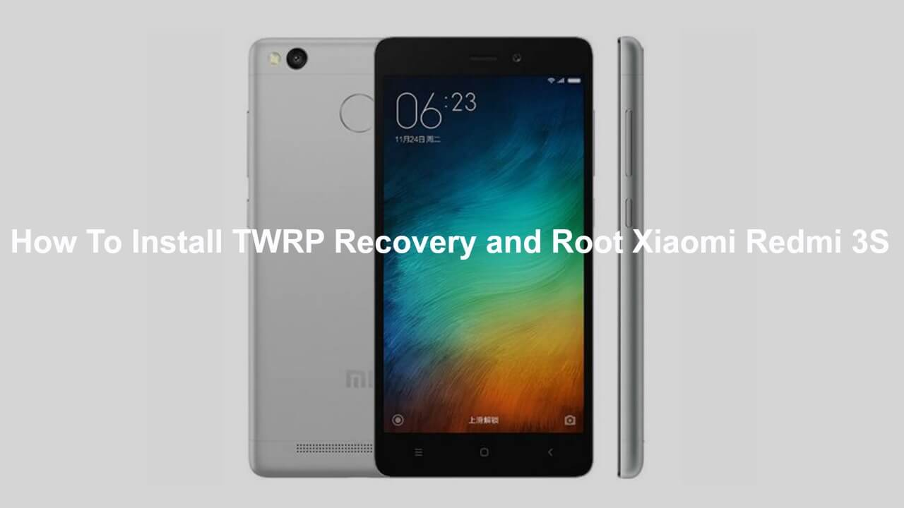 Safely Install TWRP Recovery and Root Xiaomi Redmi 3S