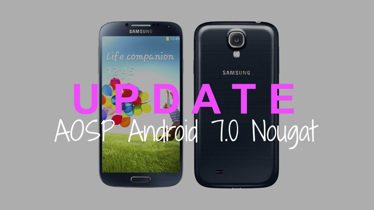 Download & Install Android 7 0 Nougat AOSP ROM On Galaxy S4