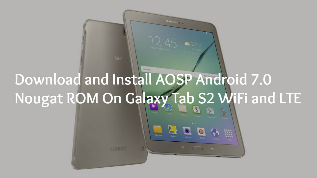 Download and Install AOSP Android 7.0 Nougat ROM On Galaxy Tab S2 WiFi and LTE