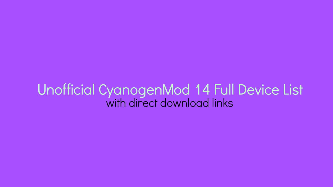 Cyanogenmod 14 Device List & Download Links (All Android)