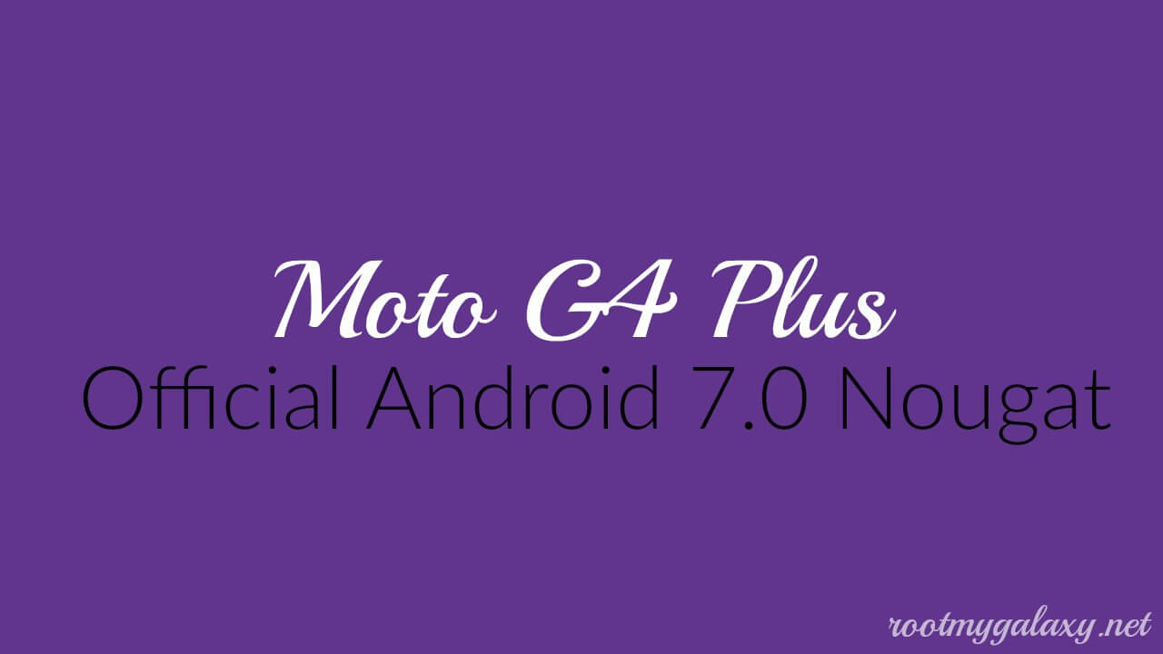 Download & Install Official Android 7.0 Nougat On Moto G4 Plus