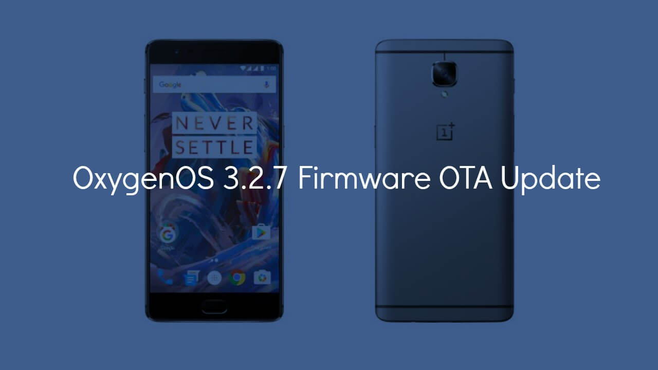 Download & Install OnePlus 3 OxygenOS 3.2.7
