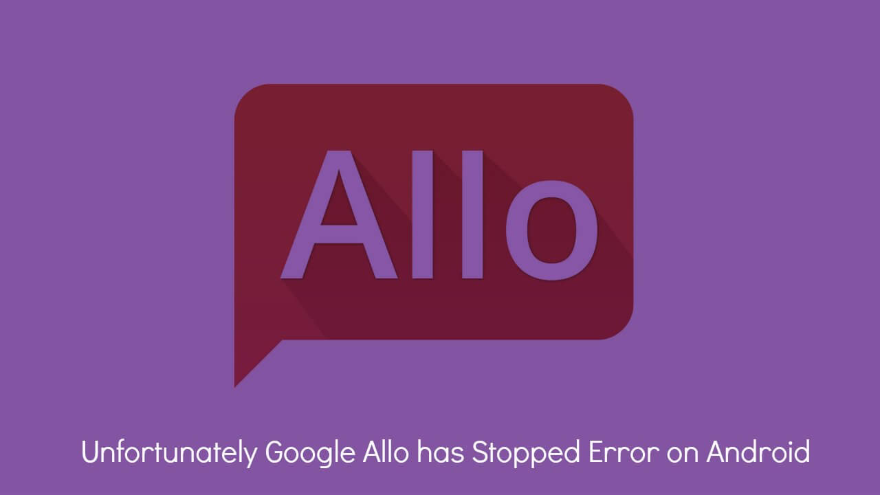 Fix Unfortunately Google Allo has Stopped Error on Android