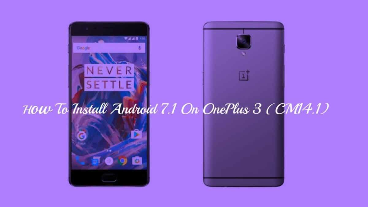 How To Install Android 7.1 On OnePlus 3 via CM14.1