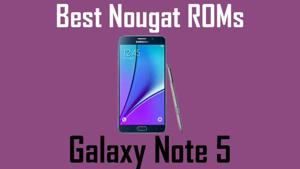 List Of BEST ANDROID NOUGAT ROMS FOR Samsung Galaxy Note 5