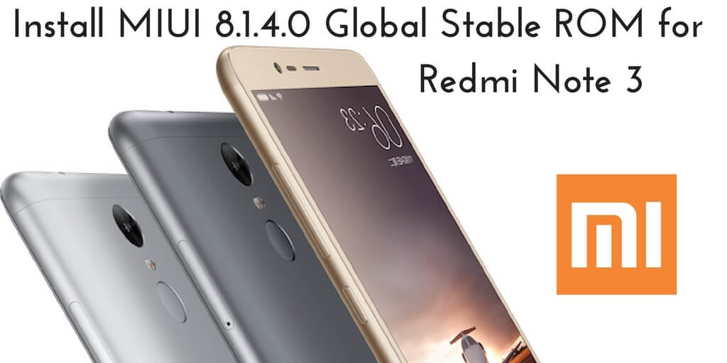 Install MIUI 8.1.4.0 Global Stable ROM for Redmi Note 3