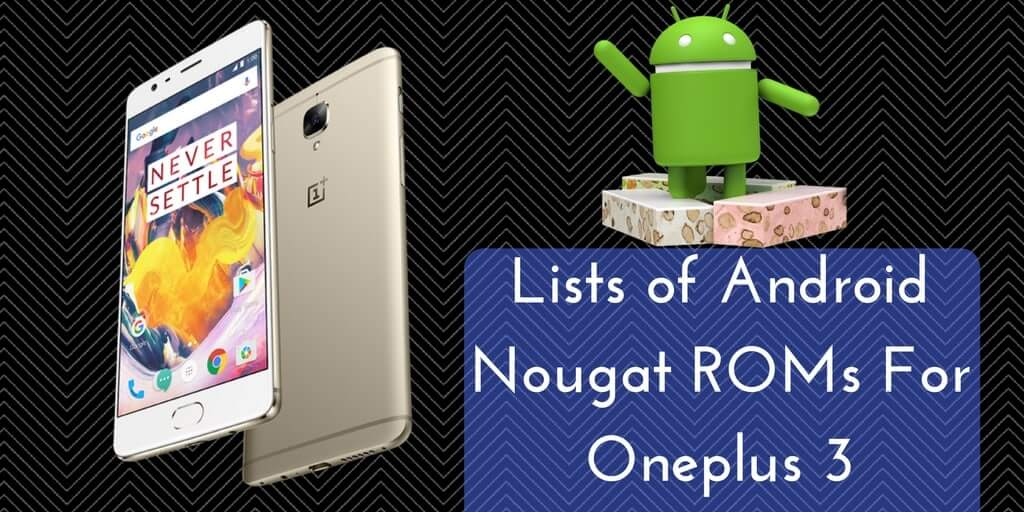 ANDROID NOUGAT ROMS FOR ONEPLUS 3