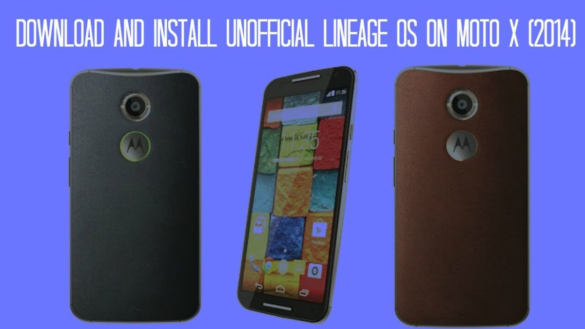 Download and Install Unofficial Lineage Os On Moto X (2014)
