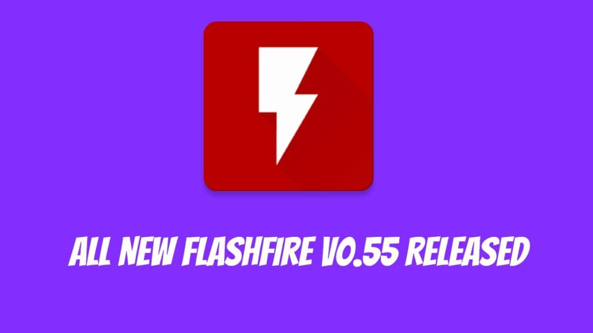 Flashfire v0 55 comes with Bug fixes, improvements and new