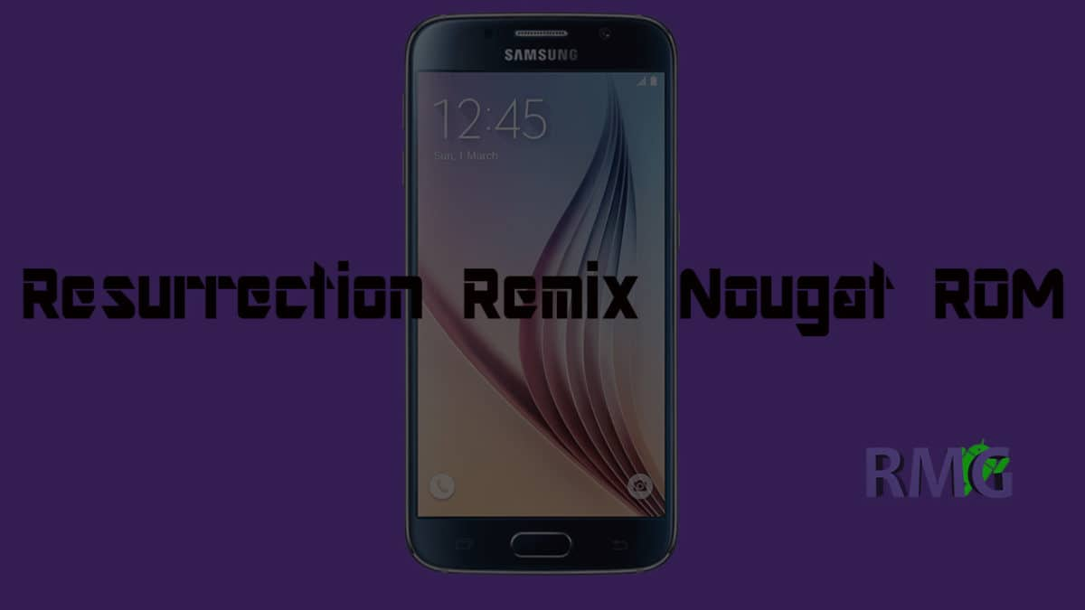 How To Install Resurrection Remix On Galaxy S6 (Android 7 1