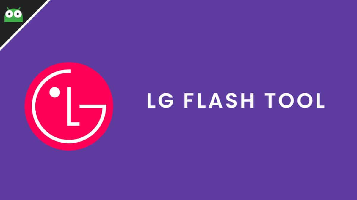 2018] Download Latest LG Flash Tool To Flash KDZ & TOT Firmware