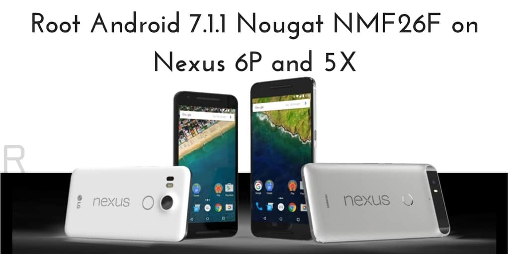 How to Root Android 7 1 1 Nougat NMF26F On Nexus 6P and 5X