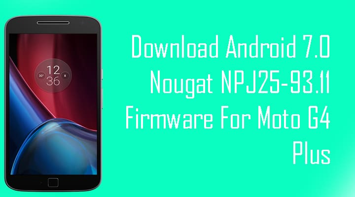 Download Android 7 0 Nougat NPJ25-93 11 For Moto G4 and G4 Plus