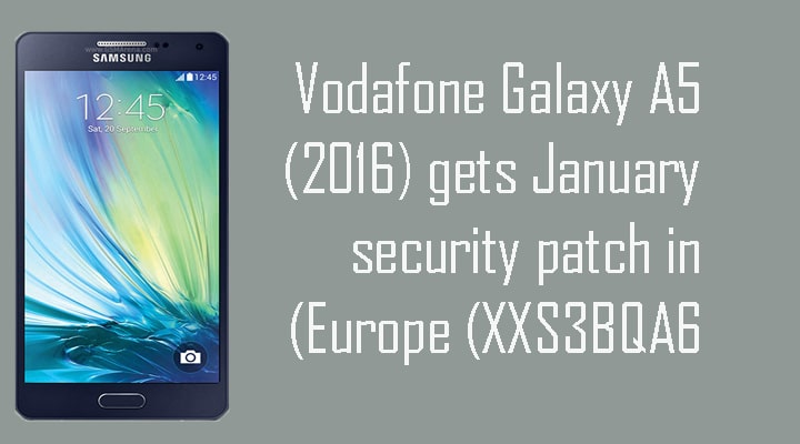 Vodafone Galaxy A5 (2016) gets January security patch in Europe (XXS3BQA6)