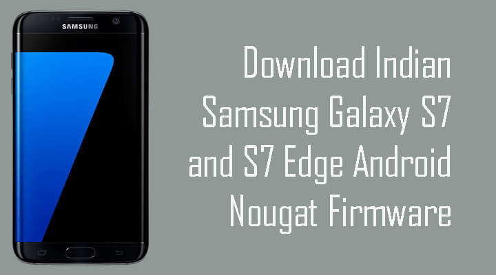Download Indian Samsung Galaxy S7 and S7 Edge Android