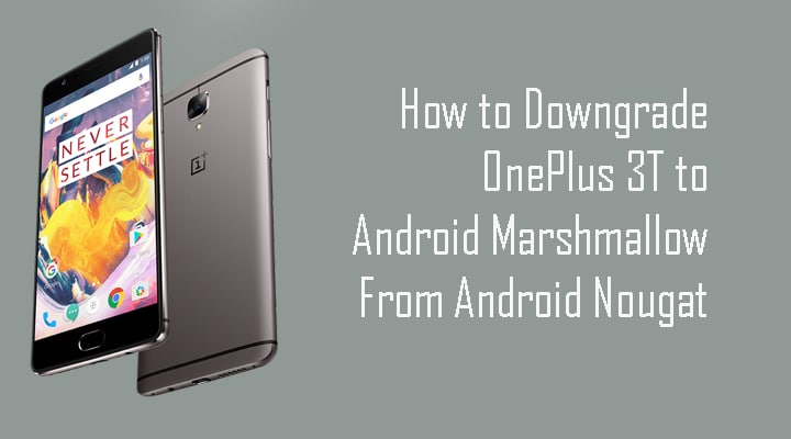 How to Downgrade OnePlus 3T to Android Marshmallow From