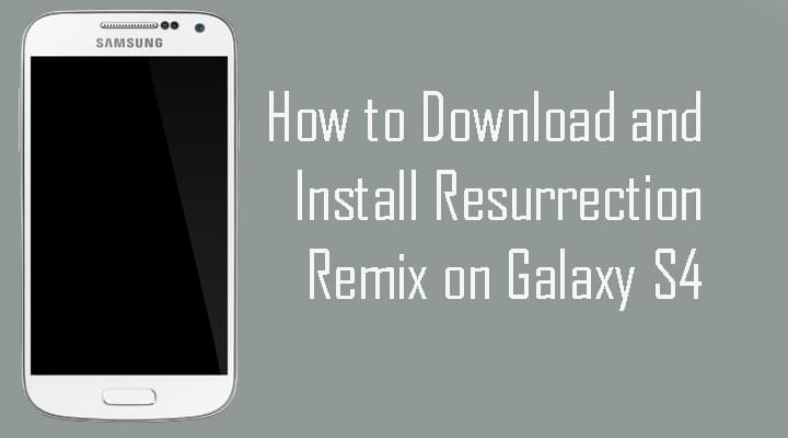 How to Download and Install Resurrection Remix on Galaxy S4
