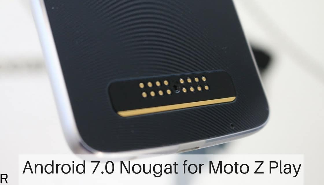 Android 7.0 Nougat for Moto Z Play