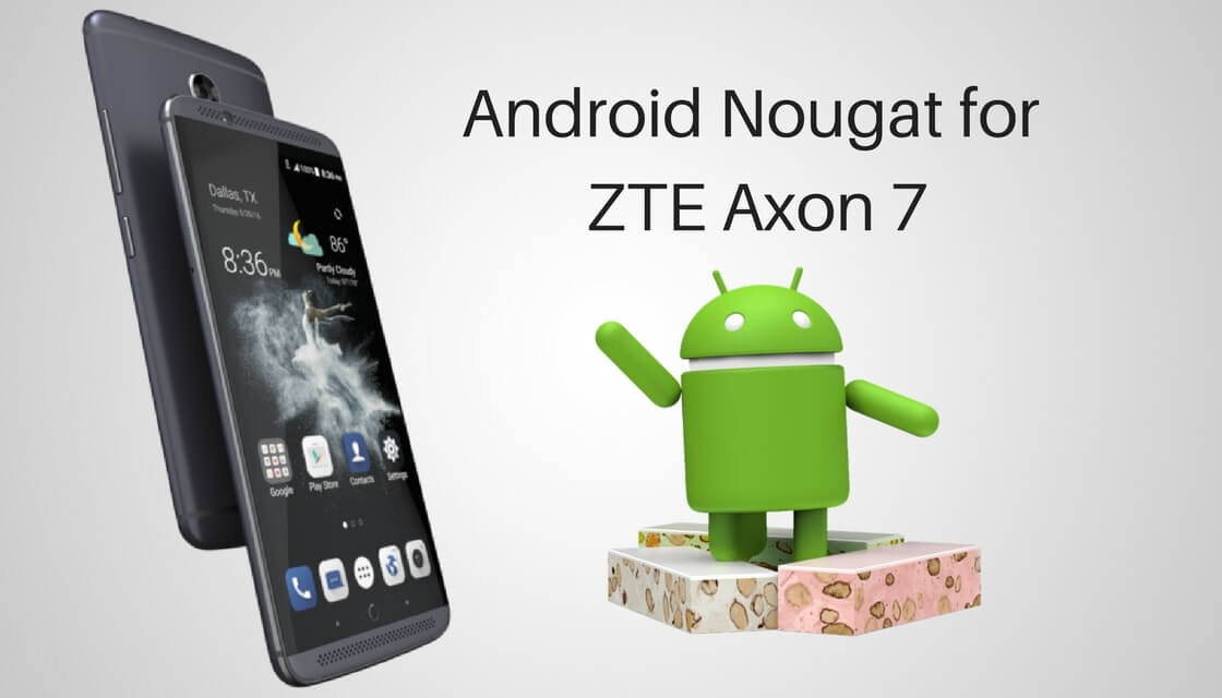 Android Nougat on ZTE Axon 7