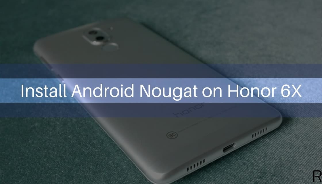 Android Nougat on Honor 6X