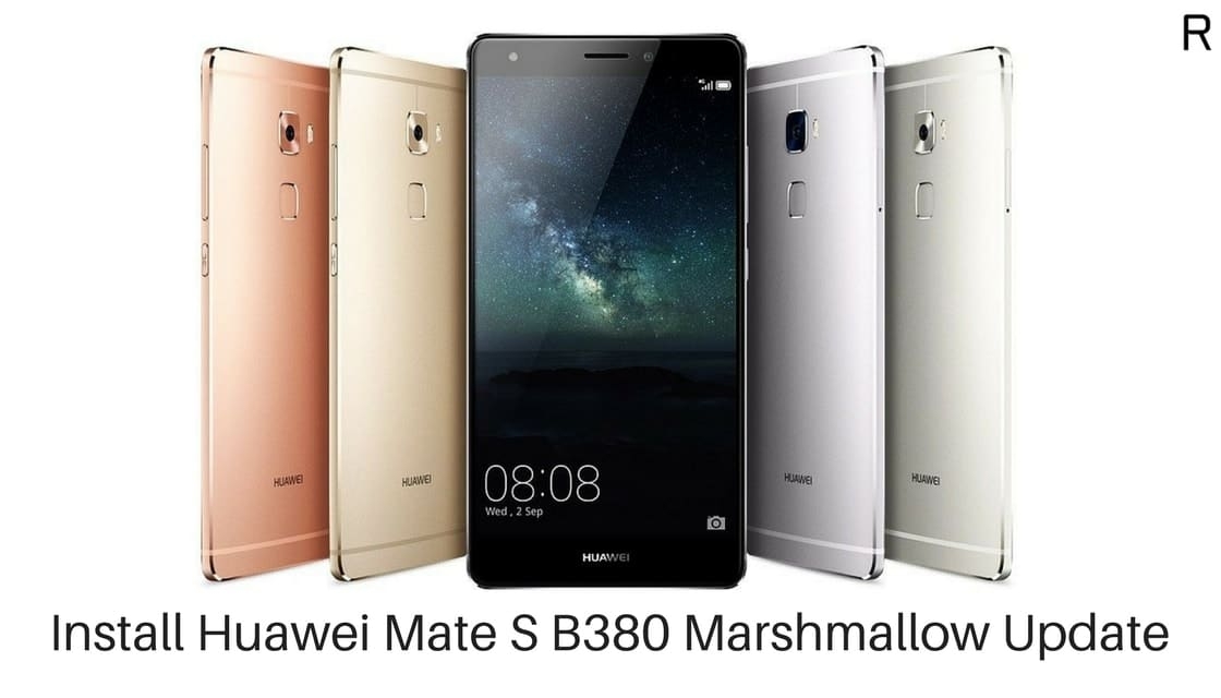 Download and Install Huawei Mate S B380 Marshmallow Firmware [Europe]