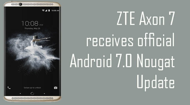 Axon 7 receives official Nougat Update