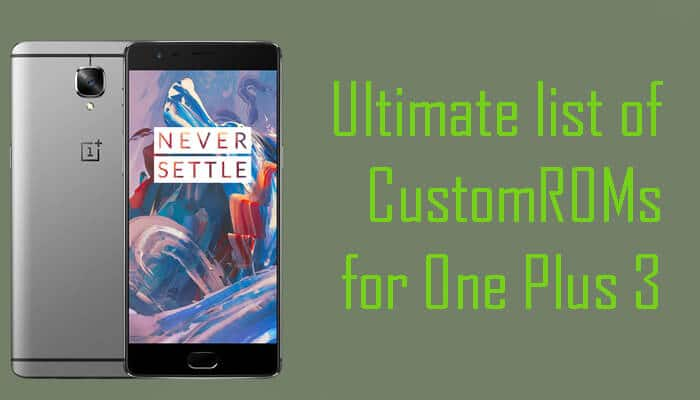 Best Custom ROMs for One Plus 3