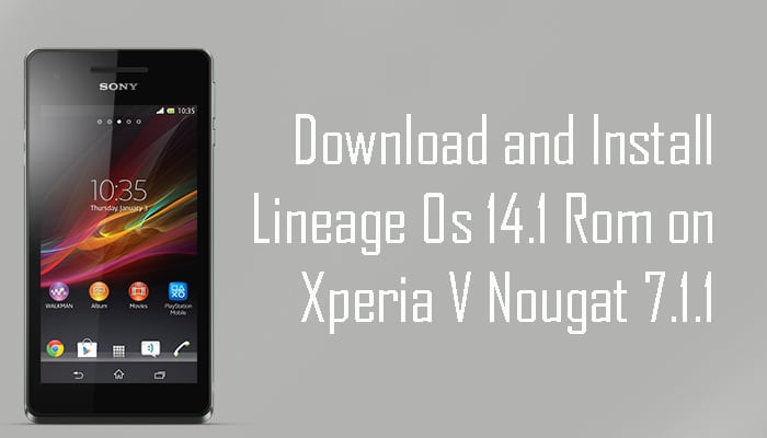 Download and Install Lineage Os 14 1 Rom on Xperia V (Nougat