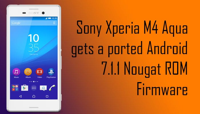 Sony Xperia M4 Aqua gets a ported Android 7 1 1 Nougat ROM (Firmware)