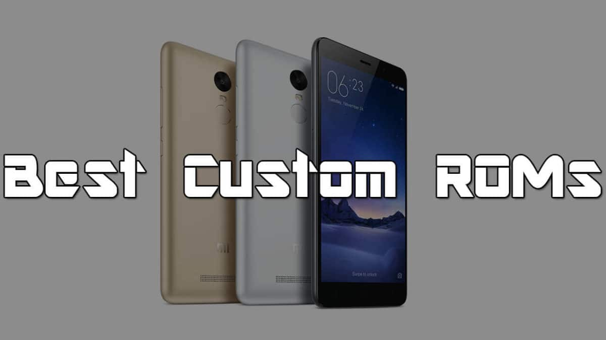 Best Custom ROMs for Xiaomi Redmi Note 3