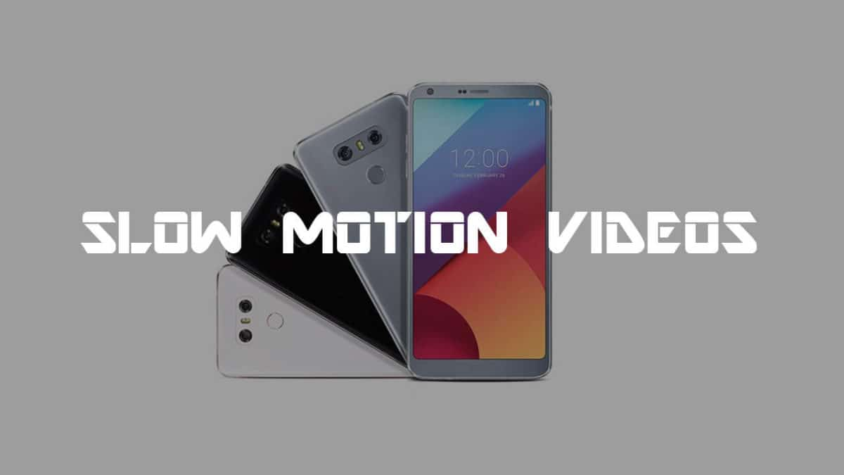 [Step By Step Guide] How to record slow motion video on LG G6 (Slow mo)