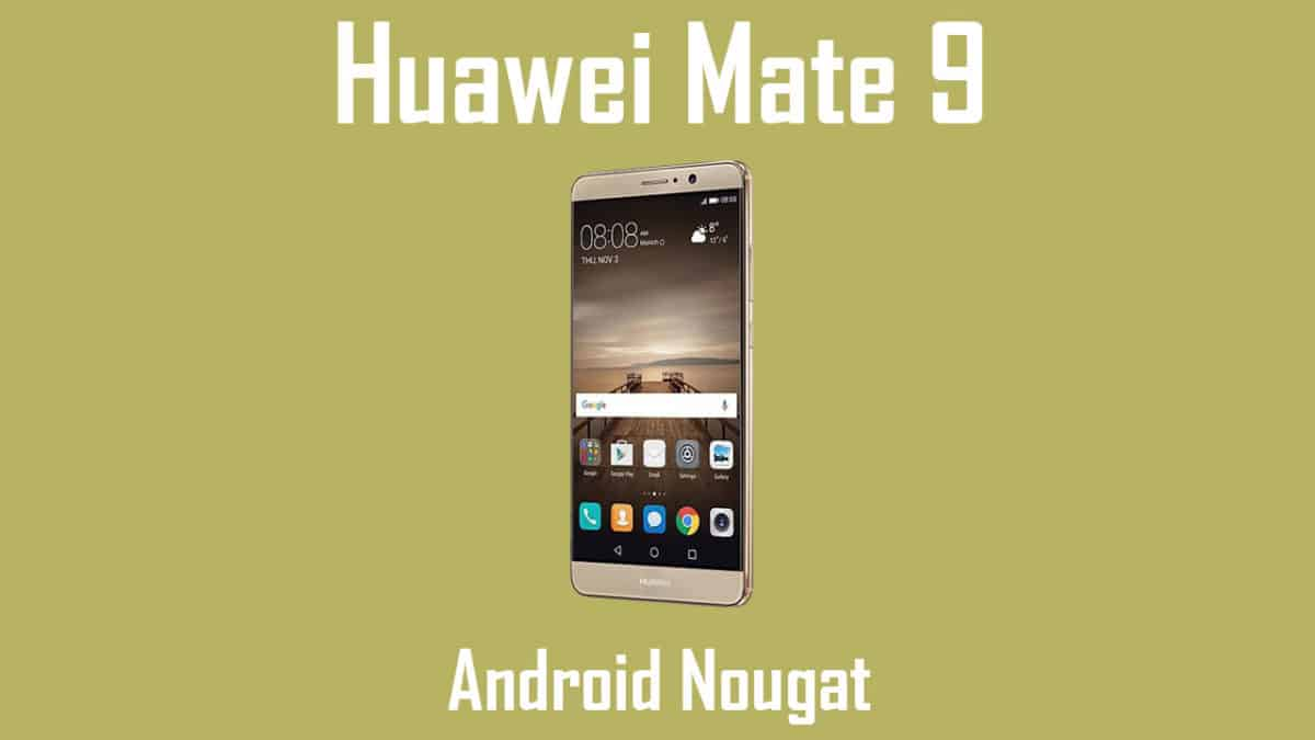 Update Huawei Mate 9 B176 to Android 7.0 Nougat
