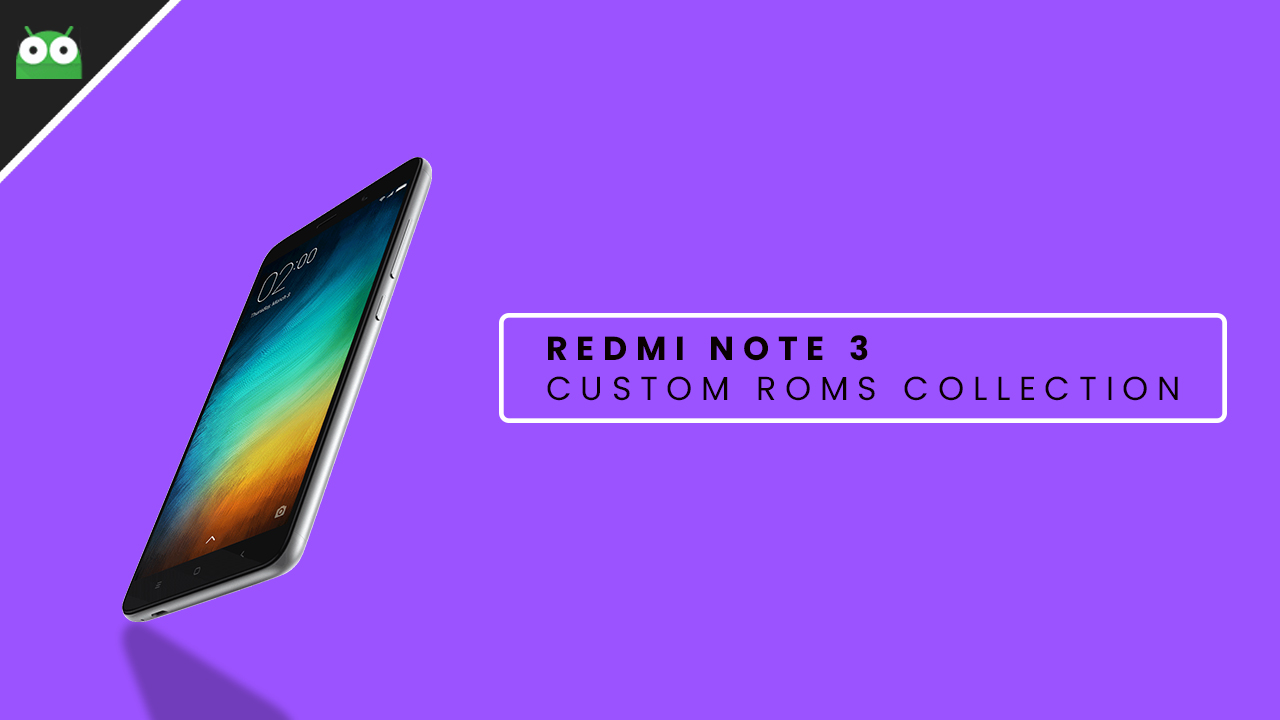 20+ ROMs] Best Custom ROMs for Xiaomi Redmi Note 3 (Oreo ROMs)