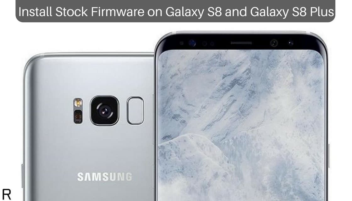 How To Install Stock Firmware on Galaxy S8 and Galaxy S8
