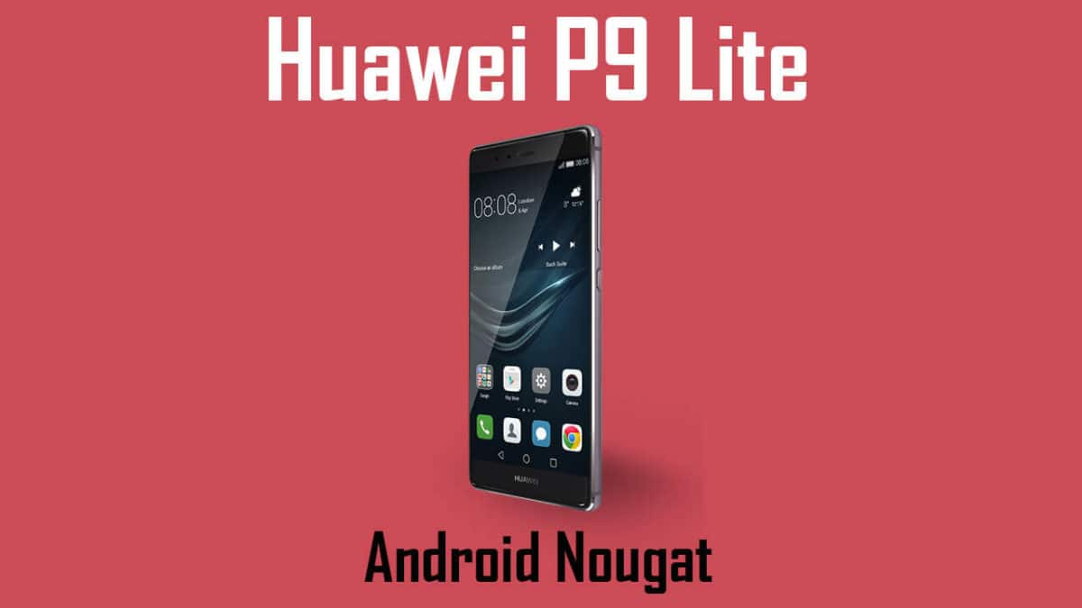Download Huawei P9 Lite B324 Nougat Update