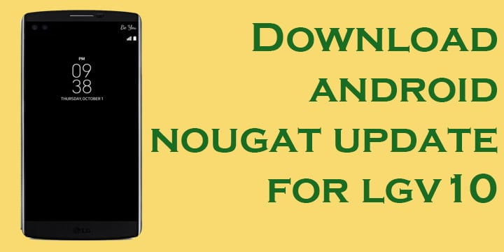 Download LG V10 Android Nougat Firmware