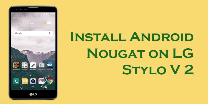 Download and Install LG Stylo 2 V Android Nougat Firmware (Verizon