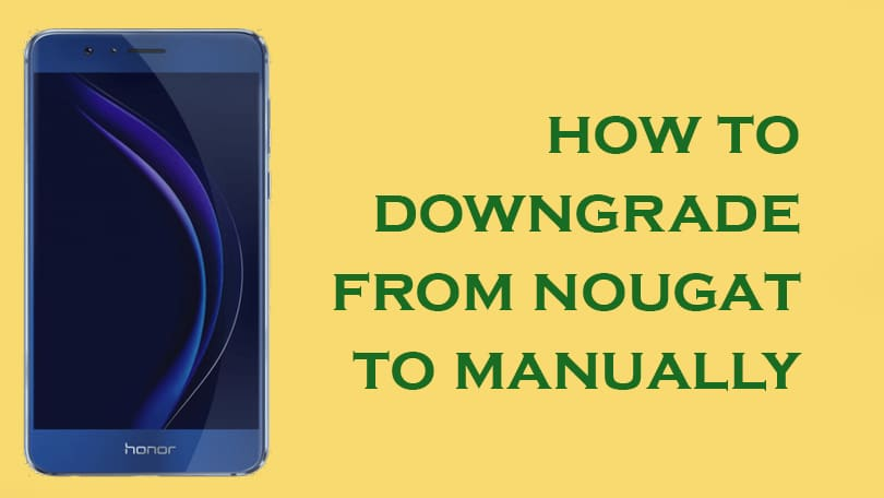 How to Downgrade Honor 8 from Nougat to Marshmallow (Restore)