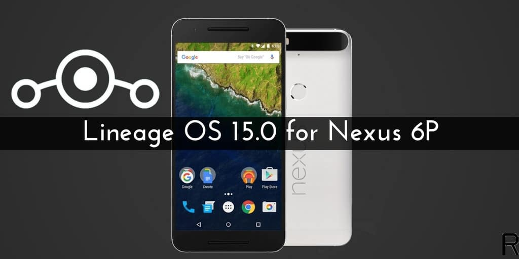 LineageOS 15 On Nexus 6P