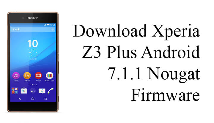 Download Xperia Z3 Plus Android 7 1 1 Nougat Firmware [32 4 A 0 160]