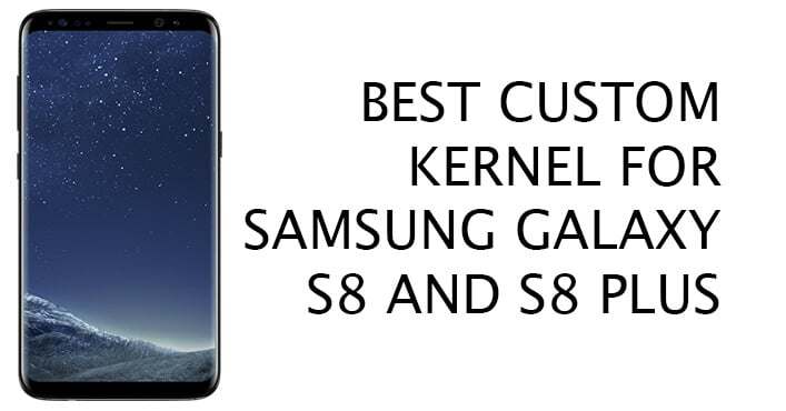 Custom Kernels For Galaxy S8 and S8 Plus