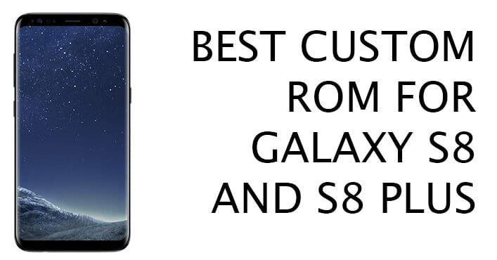 Best Custom ROMs For Samsung Galaxy S8/S8 Plus (Battery Life +