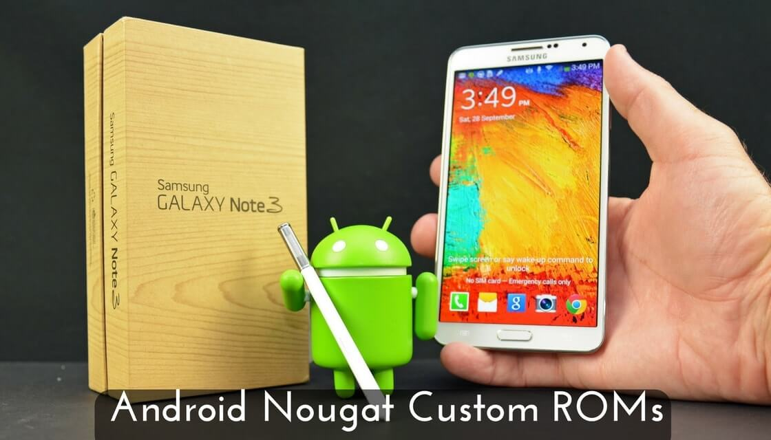 List Of Best Custom ROMs For Galaxy Note 3 (Orei=o and Nougat)