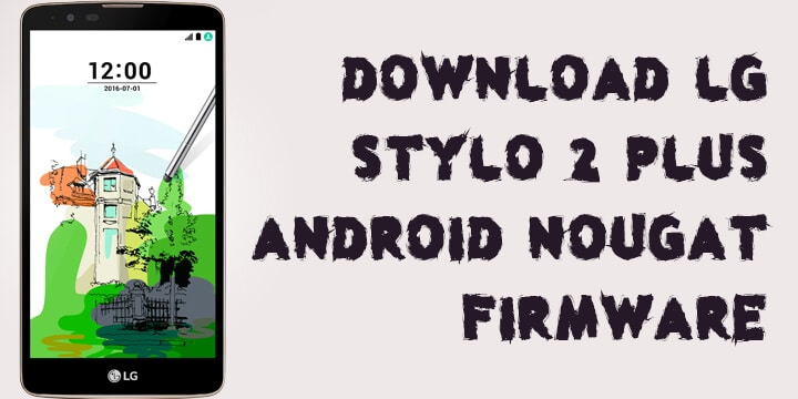Download LG Stylo 2 Plus Android Nougat Firmware (T-Mobile