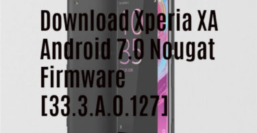 Download Xperia XA Android 7.0 Nougat Firmware [33.3.A.0.127]