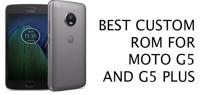 21+ ROMs] Best Android Nougat Custom ROMs For Moto G5/G5 Plus
