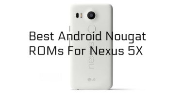 Best Android Nougat ROMs For Nexus 5X